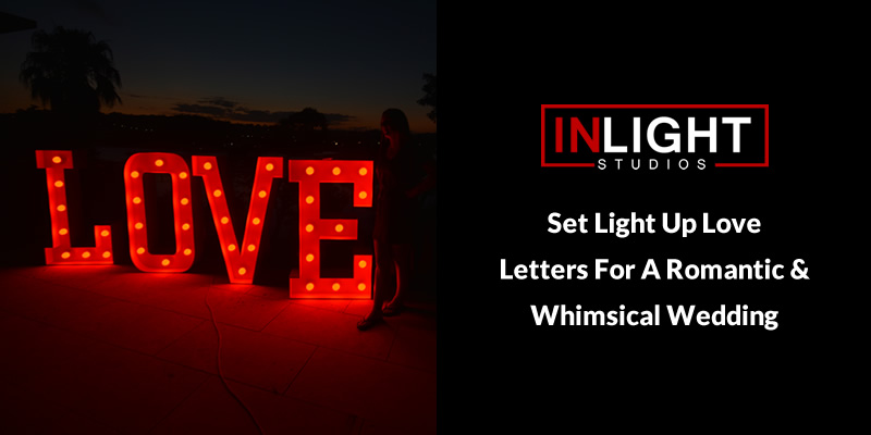 Set Light Up Love Letters For A Romantic & Whimsical Wedding