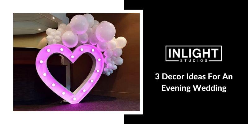 3 Decor Ideas For An Evening Wedding