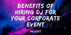Benefits Of Hiring DJ For Your Corporate Event